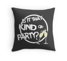 Is it that kind of party? Throw Pillow