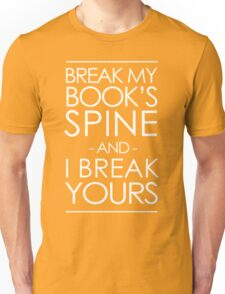Break my book's spine and I break yours Unisex T-Shirt