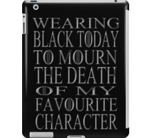 wearing black to mourn the death of my favourite character (2) iPad Case/Skin