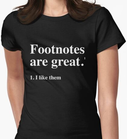 Footnotes are great. I like them Womens Fitted T-Shirt
