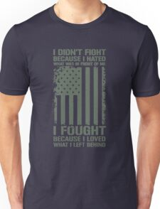 I fought because i loved what i left behind Unisex T-Shirt