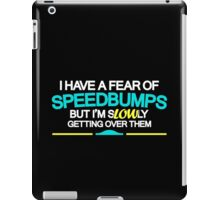 I have a fear of SPEEDBUMPS (1) iPad Case/Skin