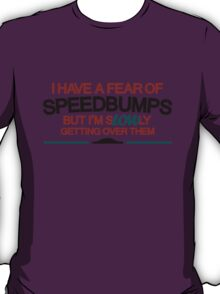 I have a fear of SPEEDBUMPS (2) T-Shirt
