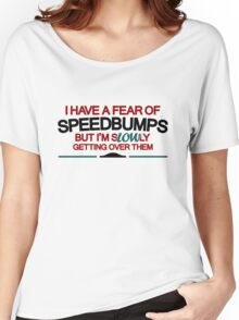 I have a fear of SPEEDBUMPS (2) Women's Relaxed Fit T-Shirt