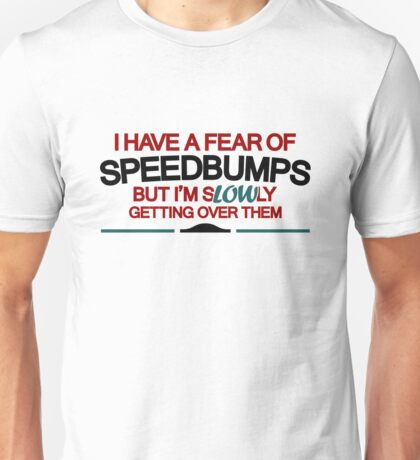 I have a fear of SPEEDBUMPS (2) Unisex T-Shirt