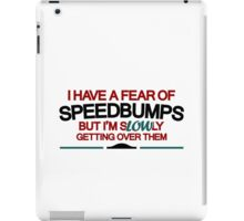 I have a fear of SPEEDBUMPS (2) iPad Case/Skin