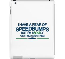 I have a fear of SPEEDBUMPS (4) iPad Case/Skin
