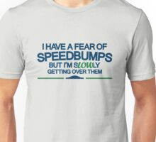 I have a fear of SPEEDBUMPS (4) Unisex T-Shirt