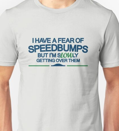 I have a fear of SPEEDBUMPS (4) Unisex T-Shirt