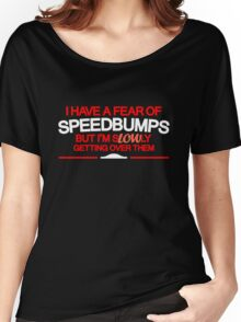 I have a fear of SPEEDBUMPS (5) Women's Relaxed Fit T-Shirt