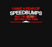 I have a fear of SPEEDBUMPS (5) Unisex T-Shirt