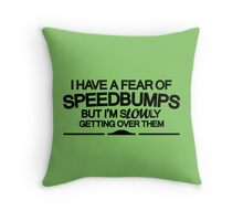 I have a fear of SPEEDBUMPS (6) Throw Pillow