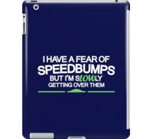 I have a fear of SPEEDBUMPS (7) iPad Case/Skin