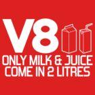 V8 - Only milk & juice come in 2 litres (1) by PlanDesigner