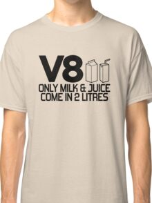V8 - Only milk & juice come in 2 litres (2) Classic T-Shirt