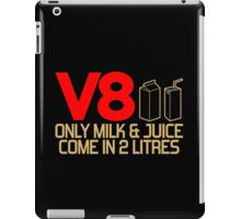 V8 - Only milk & juice come in 2 litres (3) iPad Case/Skin