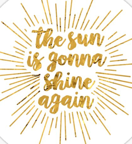 The Sun Is Gonna Shine Again | Bright Star Sticker