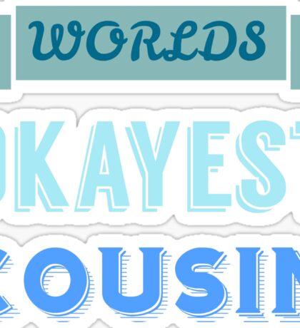 worlds okayest cousin - blue & white Sticker