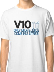 V10 - Only milk & juice come in 2 litres (4) Classic T-Shirt