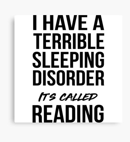 I have a terrible sleeping disorder. It's called reading Canvas Print