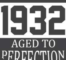 Vintage 1932 Aged To Perfection Sticker