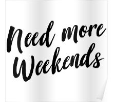 Need more weekends Poster