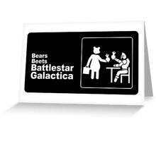 Bears, Beets, Battlestar Galactica Greeting Card