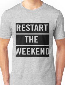 Restart the weekend Unisex T-Shirt