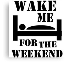 Wake me for the weekend Canvas Print