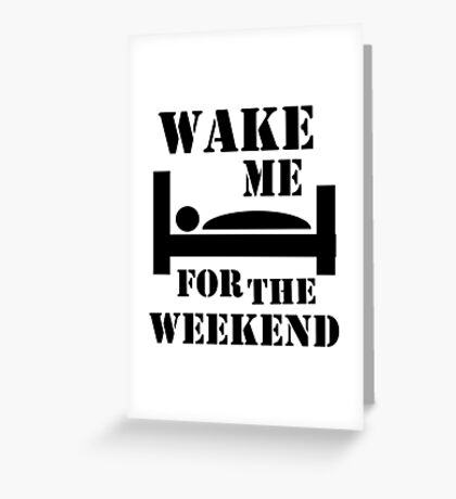 Wake me for the weekend Greeting Card