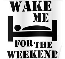 Wake me for the weekend Poster