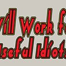 Will Work for Useful Idiots by ChasSinklier
