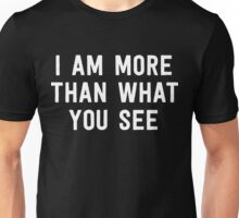 I am more than what you see Unisex T-Shirt