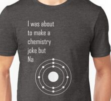I was about to make a Chemistry joke but Na Unisex T-Shirt
