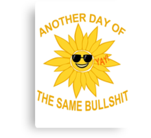 another day of the same bullshit Canvas Print