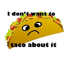 I don't want to taco about it! by Citysam522