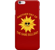 another day of the same bullshit iPhone Case/Skin