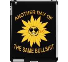 another day of the same bullshit iPad Case/Skin