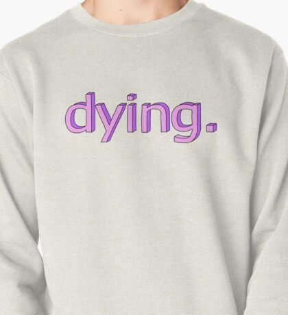 dying. Pullover