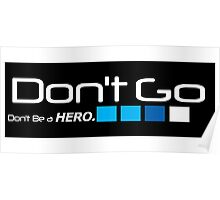 Dont Go. Dont be a hero Poster