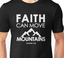 Faith Can Move Mountains Matthew 17:20 - Christian Gifts Unisex T-Shirt