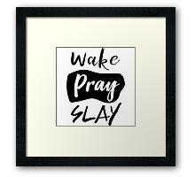 Wake pray slay Framed Print