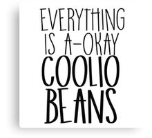 Everything Is A-Okay Coolio Beans  Canvas Print