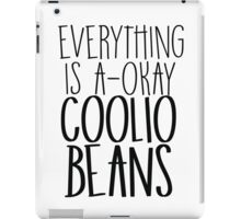Everything Is A-Okay Coolio Beans  iPad Case/Skin