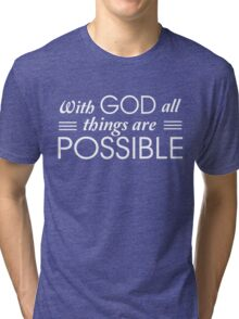 With God all things are possible Tri-blend T-Shirt