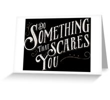 Do Something Scary Greeting Card