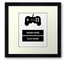 WORK HARD PLAY HARD Framed Print