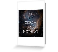 Be Ice Cream or Be Nothing - Ron Swanson Wisdom Greeting Card