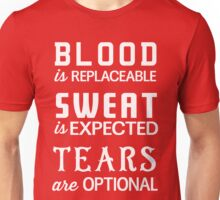 Blood is replaceable. Sweat is expected. Tears are optional Unisex T-Shirt