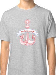 Anchors aweigh! Classic T-Shirt